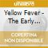 YELLOW FEVER - THE EARLY YEARS