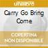 CARRY GO BRING COME