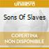 SONS OF SLAVES