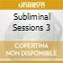 SUBLIMINAL SESSIONS 3