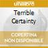 TERRIBLE CERTAINTY