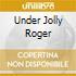 UNDER JOLLY ROGER