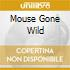 MOUSE GONE WILD