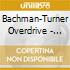 Bachman Turner Overdrive - All Time Greatest Hits: Live