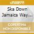 SKA DOWN JAMAICA WAY VOL.1