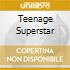 TEENAGE SUPERSTAR