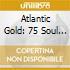 ATLANTIC GOLD: 75 SOUL CLASSICS/3CD