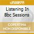 LISTENING IN BBC SESSIONS