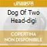 DOG OF TWO HEAD-DIGI