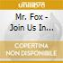Mr. Fox - Join Us In Our Game