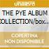 THE PYE ALBUM COLLECTION/box 10CD