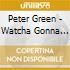 Peter Green - Watcha Gonna Do?