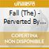 Fall (The) - Perverted By Language