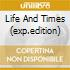 LIFE AND TIMES (EXP.EDITION)