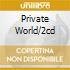 PRIVATE WORLD/2CD