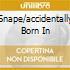 SNAPE/ACCIDENTALLY BORN IN