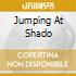 JUMPING AT SHADO
