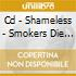 CD - SHAMELESS - SMOKERS DIE YOUNG