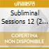 SUBLIMINAL SESSIONS 12 MIXED BY ERICK MORILLO