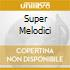 SUPER MELODICI