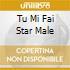 TU MI FAI STAR MALE