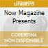 Now Magazine Presents