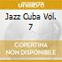 JAZZ CUBA VOL. 7