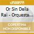 Or Sin Della Rai - Orquesta Cubana De Musica Moderna