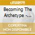 Becoming The Archetype - The Physics Of Fire