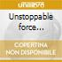 Unstoppable force (deluxe edition)