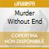 MURDER WITHOUT END