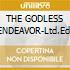 THE GODLESS ENDEAVOR-Ltd.Ed.