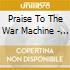 PRAISE TO THE WAR MACHINE - CD LT. ED.