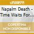 Napalm Death - Time Waits For No Slave-Limited