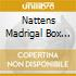NATTENS MADRIGAL BOX EDITION