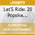 LET'S RIDE - 20 POPSIKE EXCURSION FROM T
