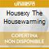 Housexy The Housewarming