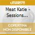 Meat Katie - Sessions Mixed By Meat Katie