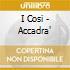 I Cosi - Accadra'