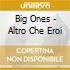 Big Ones - Altro Che Eroi