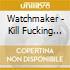 Watchmaker - Kill Fucking Everyone