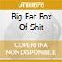BIG FAT BOX OF SHIT