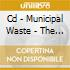 CD - MUNICIPAL WASTE      - THE ART OF PARTYING(REDUX)