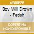 Boy Will Drown - Fetish
