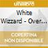 White Wizzard - Over The Top (2 Cd)
