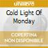 COLD LIGHT OF MONDAY