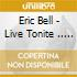 Eric Bell - Live Tonite ...Plus!