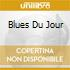 BLUES DU JOUR