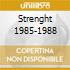 STRENGHT 1985-1988
