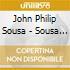 John Philip Sousa - Sousa And Americana